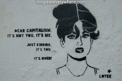 Dear capitalism, it's not you, it's me. Just kidding, it' you. It's over!